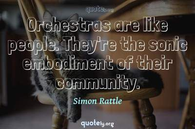 Photo Quote of Orchestras are like people. They're the sonic embodiment of their community.