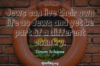 Photo Quote of Jews can live their own life as Jews and yet be part of a different country.