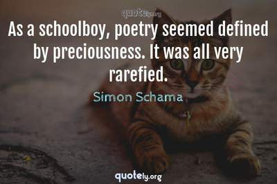 Photo Quote of As a schoolboy, poetry seemed defined by preciousness. It was all very rarefied.