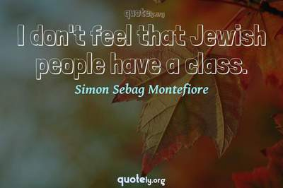 Photo Quote of I don't feel that Jewish people have a class.