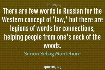 Photo Quote of There are few words in Russian for the Western concept of 'law,' but there are legions of words for connections, helping people from one's neck of the woods.