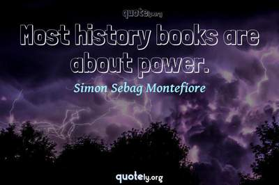 Photo Quote of Most history books are about power.