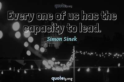 Photo Quote of Every one of us has the capacity to lead.