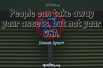 Photo Quote of People can take away your assets, but not your DNA.