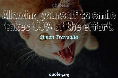 Photo Quote of Allowing yourself to smile takes 99% of the effort.