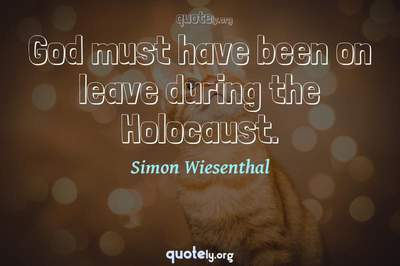 Photo Quote of God must have been on leave during the Holocaust.