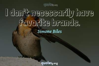 Photo Quote of I don't necessarily have favorite brands.