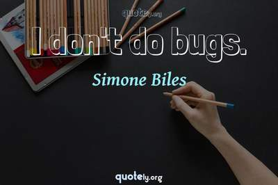 Photo Quote of I don't do bugs.