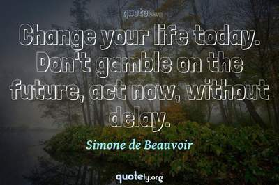 Photo Quote of Change your life today. Don't gamble on the future, act now, without delay.
