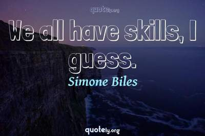 Photo Quote of We all have skills, I guess.