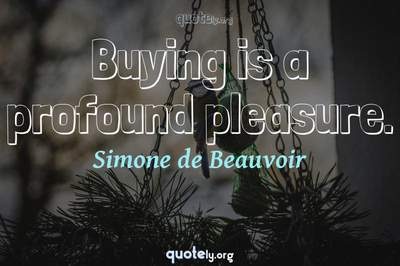 Photo Quote of Buying is a profound pleasure.