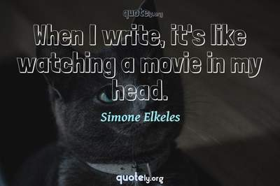 Photo Quote of When I write, it's like watching a movie in my head.