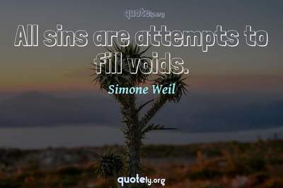 Photo Quote of All sins are attempts to fill voids.