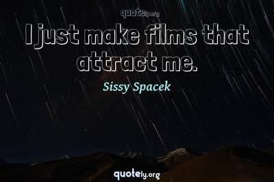 Photo Quote of I just make films that attract me.