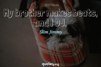 Photo Quote of My brother makes beats, and I DJ.