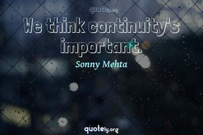 Photo Quote of We think continuity's important.