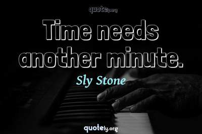Photo Quote of Time needs another minute.