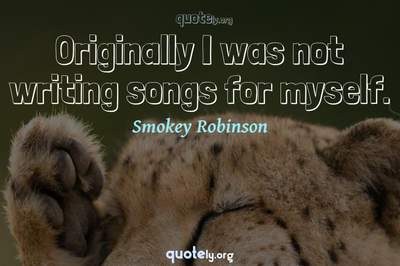 Photo Quote of Originally I was not writing songs for myself.