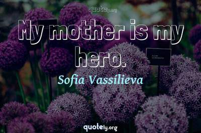 Photo Quote of My mother is my hero.