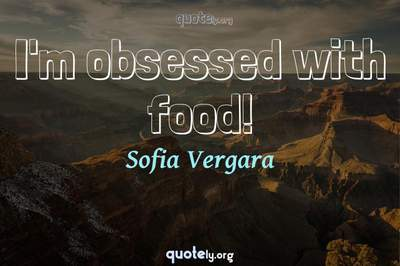 Photo Quote of I'm obsessed with food!