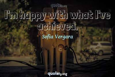 Photo Quote of I'm happy with what I've achieved.