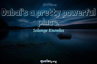 Photo Quote of Dubai's a pretty powerful place.