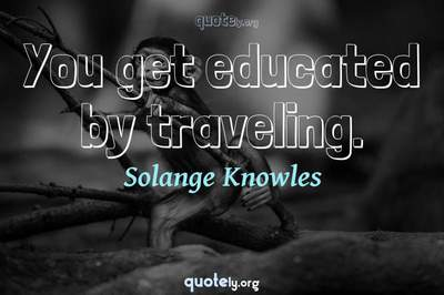 Photo Quote of You get educated by traveling.