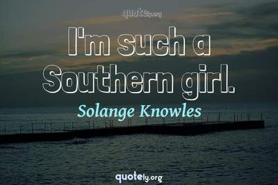 Photo Quote of I'm such a Southern girl.