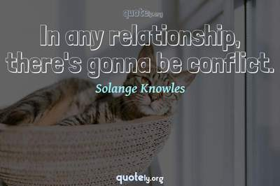 Photo Quote of In any relationship, there's gonna be conflict.
