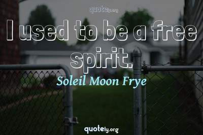 Photo Quote of I used to be a free spirit.