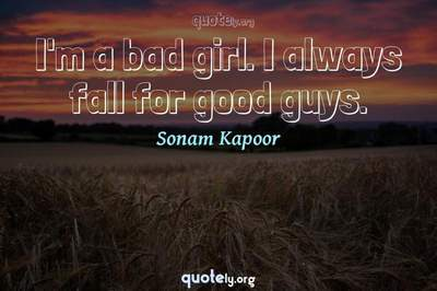 Photo Quote of I'm a bad girl. I always fall for good guys.