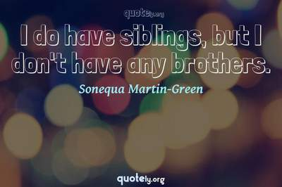 Photo Quote of I do have siblings, but I don't have any brothers.