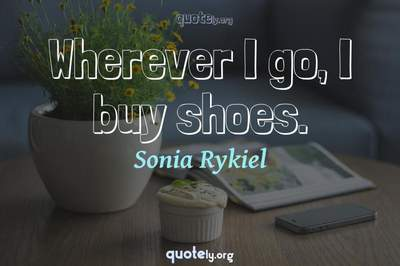 Photo Quote of Wherever I go, I buy shoes.