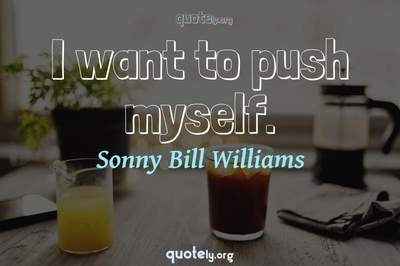 Photo Quote of I want to push myself.