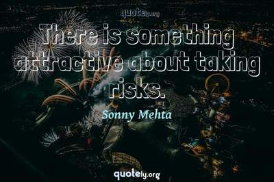 Photo Quote of There is something attractive about taking risks.