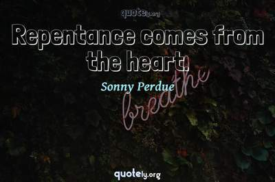 Photo Quote of Repentance comes from the heart.