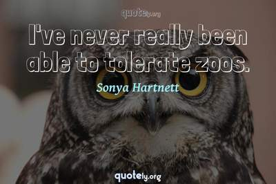 Photo Quote of I've never really been able to tolerate zoos.