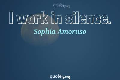 Photo Quote of I work in silence.