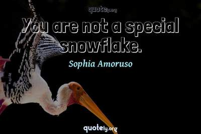 Photo Quote of You are not a special snowflake.