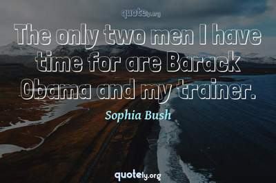 Photo Quote of The only two men I have time for are Barack Obama and my trainer.