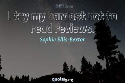 Photo Quote of I try my hardest not to read reviews.