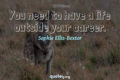 Photo Quote of You need to have a life outside your career.
