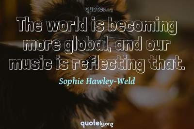 Photo Quote of The world is becoming more global, and our music is reflecting that.