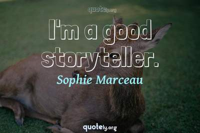 Photo Quote of I'm a good storyteller.