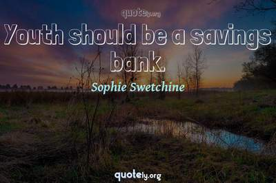 Photo Quote of Youth should be a savings bank.