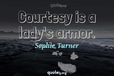 Photo Quote of Courtesy is a lady's armor.