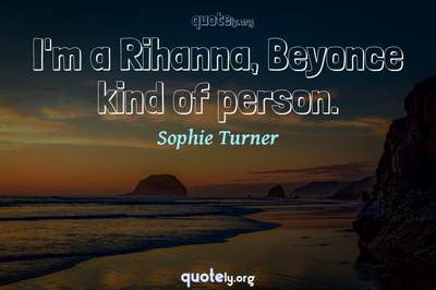Photo Quote of I'm a Rihanna, Beyonce kind of person.