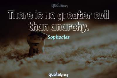 Photo Quote of There is no greater evil than anarchy.