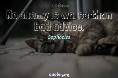Photo Quote of No enemy is worse than bad advice.