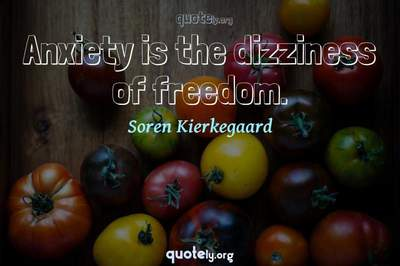 Photo Quote of Anxiety is the dizziness of freedom.